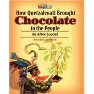 Our World Readers: How Quetzalcoatl Brought Chocolate to the People British English by Mesh, Lynn, 9781285191515