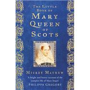 The Little Book of Mary Queen of Scots by Mayhew, Mickey, 9780750961516