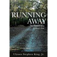 Running Away: The Memoir of a Bishop's Son by King, Ulysses Stephen, Jr., 9781490871516