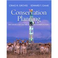 Conservation Planning: Informed Decisions for a Healthier Planet by Groves, Craig R.; Game, Edward T., 9781936221516