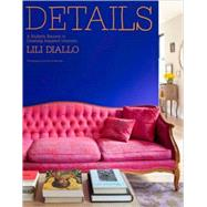 Details : A Stylist's Secrets to Creating Inspired Interiors by Diallo, Lili, 9780307591517