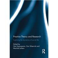 Practice Theory and Research: Exploring the dynamics of social life by Spaargaren; Gert, 9781138101517