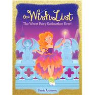 The Worst Fairy Godmother Ever! (The Wish List #1) by Aronson, Sarah, 9780545941518