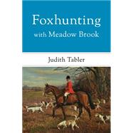 Foxhunting With Meadow Brook by Tabler, Judith, 9781586671518