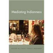 Mediating Indianness by Waegner, Cathy Covell, 9781611861518