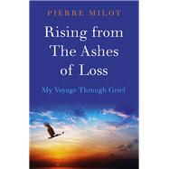 Rising from the Ashes of Loss by Milot, Pierre, 9781785351518