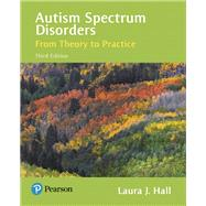 Autism Spectrum Disorders From Theory to Practice by Hall, Laura J., 9780134531519