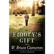 Emory's Gift A Novel by Cameron, W. Bruce, 9780765331519