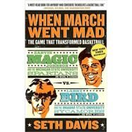 When March Went Mad : The Game That Transformed Basketball by Davis, Seth, 9780805091519