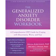 The Generalized Anxiety Disorder Workbook: A Comprehensive Cbt Guide for Coping With Uncertainty, Worry, and Fear by Robichaud, Melisa; Dugas, Michel; Antony, Martin M., 9781626251519