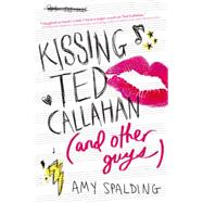 Kissing Ted Callahan and Other Guys by Spalding, Amy, 9780316371520