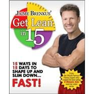 Jaime Brenkus' Get Lean In 15 : 15 Ways in 15 Days to Shape up and Slim down... FAST! by Brenkus, Jaime, 9780979301520