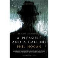 A Pleasure and a Calling A Novel by Hogan, Phil, 9781250081520