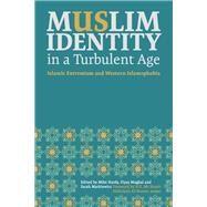 Muslim Identity in a Turbulent Age by Hardy, Mike; Mughal, Fiyaz; Markiewicz, Sarah; Al-Nasser, H. E. Mr Nassir Abdulaziz, 9781785921520