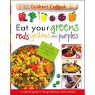 Eat Your Greens, Reds, Yellows, and Purples by Dorling Kindersley, Inc., 9781465451521