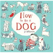 How to Be a Dog by Williamson, Jo, 9781499801521