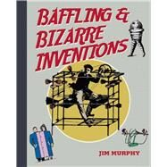 Baffling & Bizarre Inventions by Murphy, Jim, 9781634501521
