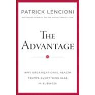 The Advantage Why Organizational Health Trumps Everything Else In Business by Lencioni, Patrick M., 9780470941522