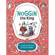 Noggin the King by Postgate, Oliver; Firmin, Peter, 9781405281522