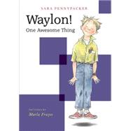 Waylon! One Awesome Thing by Pennypacker, Sara; Frazee, Marla, 9781484701522