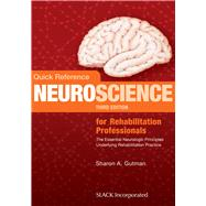 Quick Reference Neuroscience for Rehabilitation Professionals The Essential Neurologic Principles Underlying Rehabilitation Practice by Gutman, Sharon A., 9781630911522