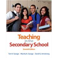 Teaching in the Secondary School by Savage, Tom V.; Savage, Marsha K.; Armstrong, David G., 9780132101523