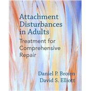 Attachment Disturbances in Adults by Brown, Daniel P.; Elliott, David S.; Cole, Andrea (CON); Baltzer, Caroline R. (CON); Morgan-johnson, Paula (CON), 9780393711523