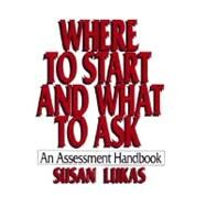 Where to Start and What to Ask: An Assessment Handbook by LUKAS,SUSAN, 9780393701524