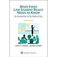 What Every Law Student Really Needs to Know An Introduction to the Study of Law by George, Tracey E.; Sherry, Suzanna, 9781454841524