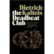 The Deadbeat Club A Crime Novel by Kalteis, Dietrich, 9781770411524