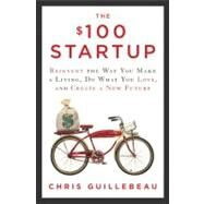 The $100 Startup by Guillebeau, Chris, 9780307951526