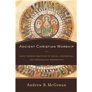 Ancient Christian Worship by Mcgowan, Andrew B., 9780801031526