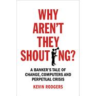 Why Aren't They Shouting? by Rodgers, Kevin, 9781847941527