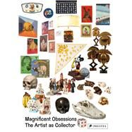 Magnificent Obsessions: The Artist As Collector by Yee, Lydia, 9783791381527