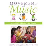 Movement and Music Developing Activities for Young Children with Enhanced Pearson eText -- Access Card Package by Gallagher, Jere; Sayre, Nancy E, 9780133831528