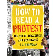 How to Read a Protest by Kauffman, L. A., 9780520301528