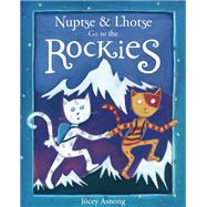 Nuptse and Lhotse Go to the Rockies by Asnong, Jocey, 9781771601528