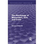 The Psychology of Misconduct, Vice, and Crime by Hollander; Bernard, 9781138841529