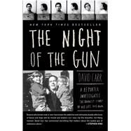 The Night of the Gun A reporter investigates the darkest story of his life. His own. by Carr, David, 9781416541530