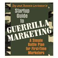 Startup Guide to Guerrilla Marketing A Simple Battle Plan For Boosting Profits by Levinson, Jay, 9781599181530