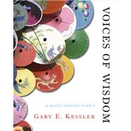 Voices of Wisdom : A Multicultural Philosophy Reader by Kessler, Gary E., 9780495601531