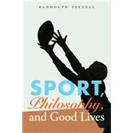 Sport, Philosophy, and Good Lives by Feezell, Randolph, 9780803271531