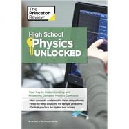 High School Physics Unlocked by Princeton Review, 9781101921531