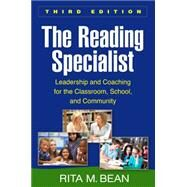 The Reading Specialist, Third Edition Leadership and Coaching for the Classroom, School, and Community by Bean, Rita M., 9781462521531