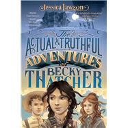 The Actual & Truthful Adventures of Becky Thatcher by Lawson, Jessica; Bruno, Iacopo, 9781481401531