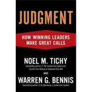 Judgment : How Winning Leaders Make Great Calls by Tichy, Noel M.; Bennis, Warren G., 9781591841531