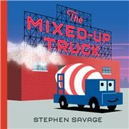 The Mixed-up Truck by Savage, Stephen, 9781626721531