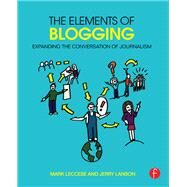 The Elements of Blogging: Expanding the Conversation of Journalism by Leccese; Mark, 9781138021532