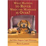 What Happens to Rover When the Marriage Is Over? by Lawson, Patti, 9781510711532