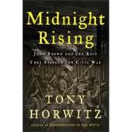 Midnight Rising John Brown and the Raid That Sparked the Civil War by Horwitz, Tony, 9780805091533